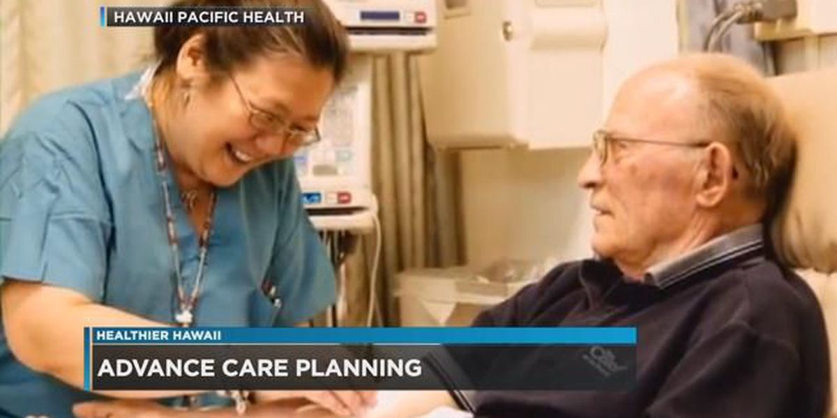 Healthier Hawaii: The importance of advanced care planning