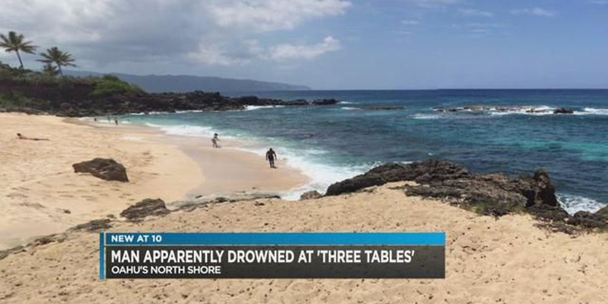 Man dies after apparent drowning at Three Tables