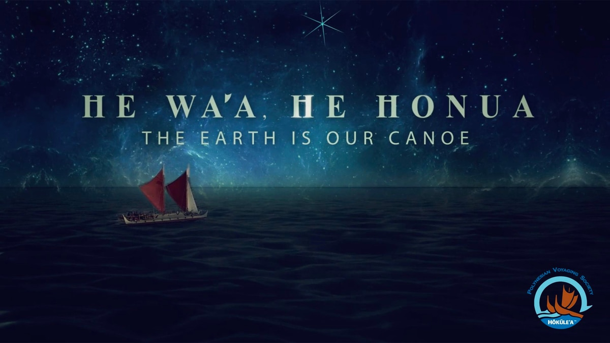 He Wa'a, He Honua - The Earth is Our Canoe